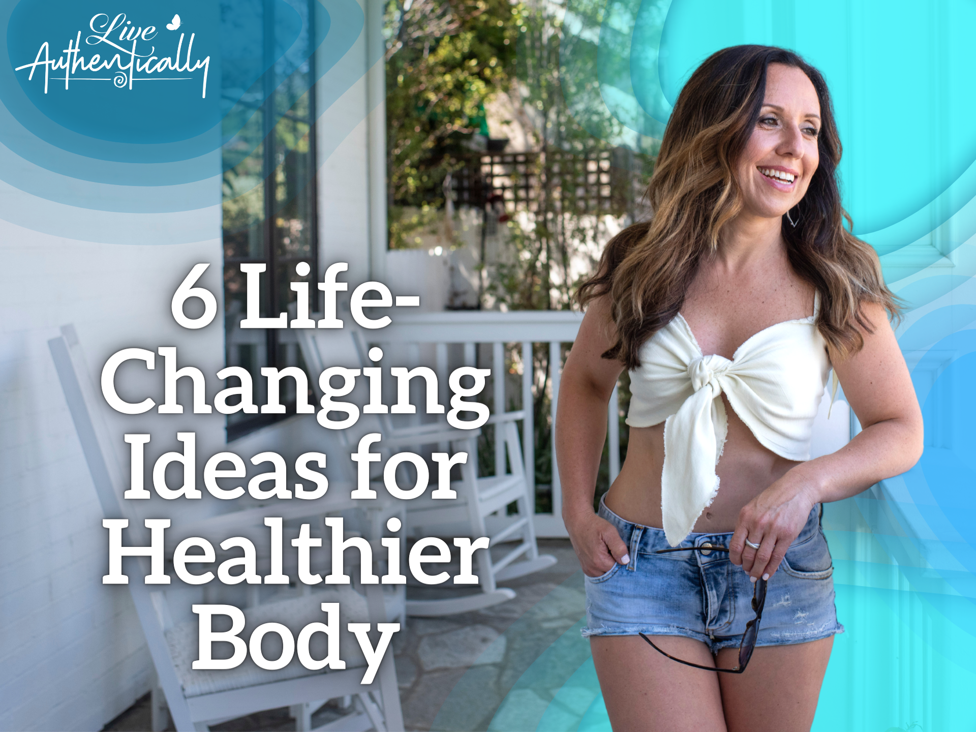 6 Life-Changing Ideas for Healthier Body