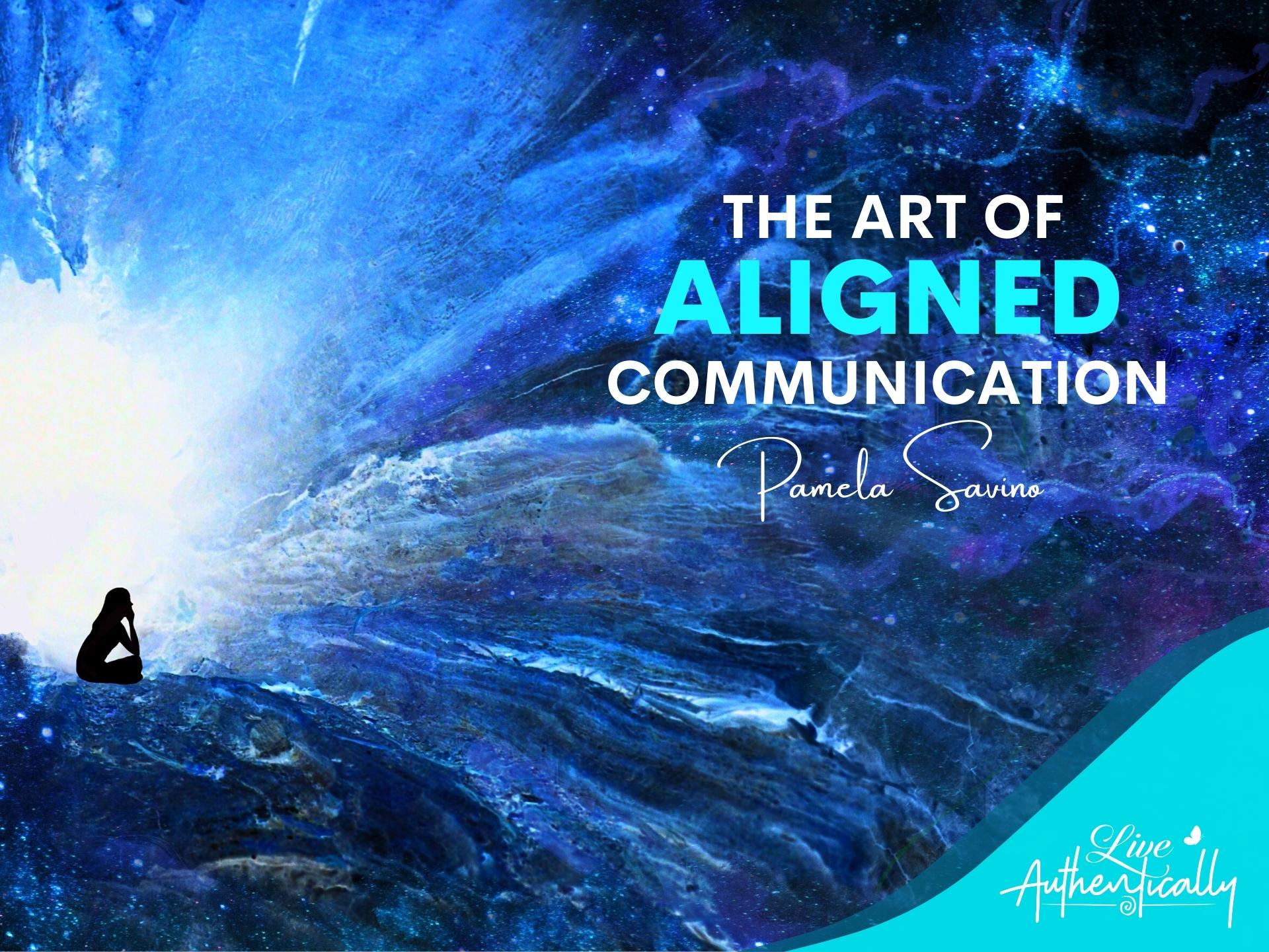 The Art of Aligned Communication