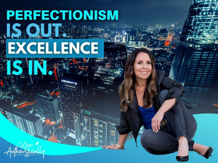 Perfectionism Is Out. Excellence Is In.