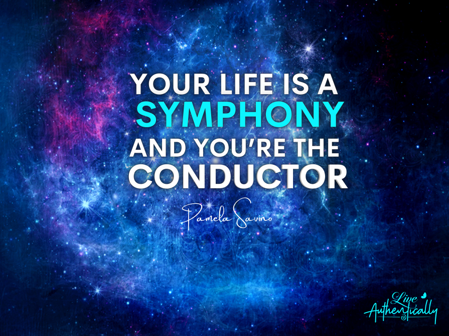 Your Life Is a Symphony and You're the Conductor