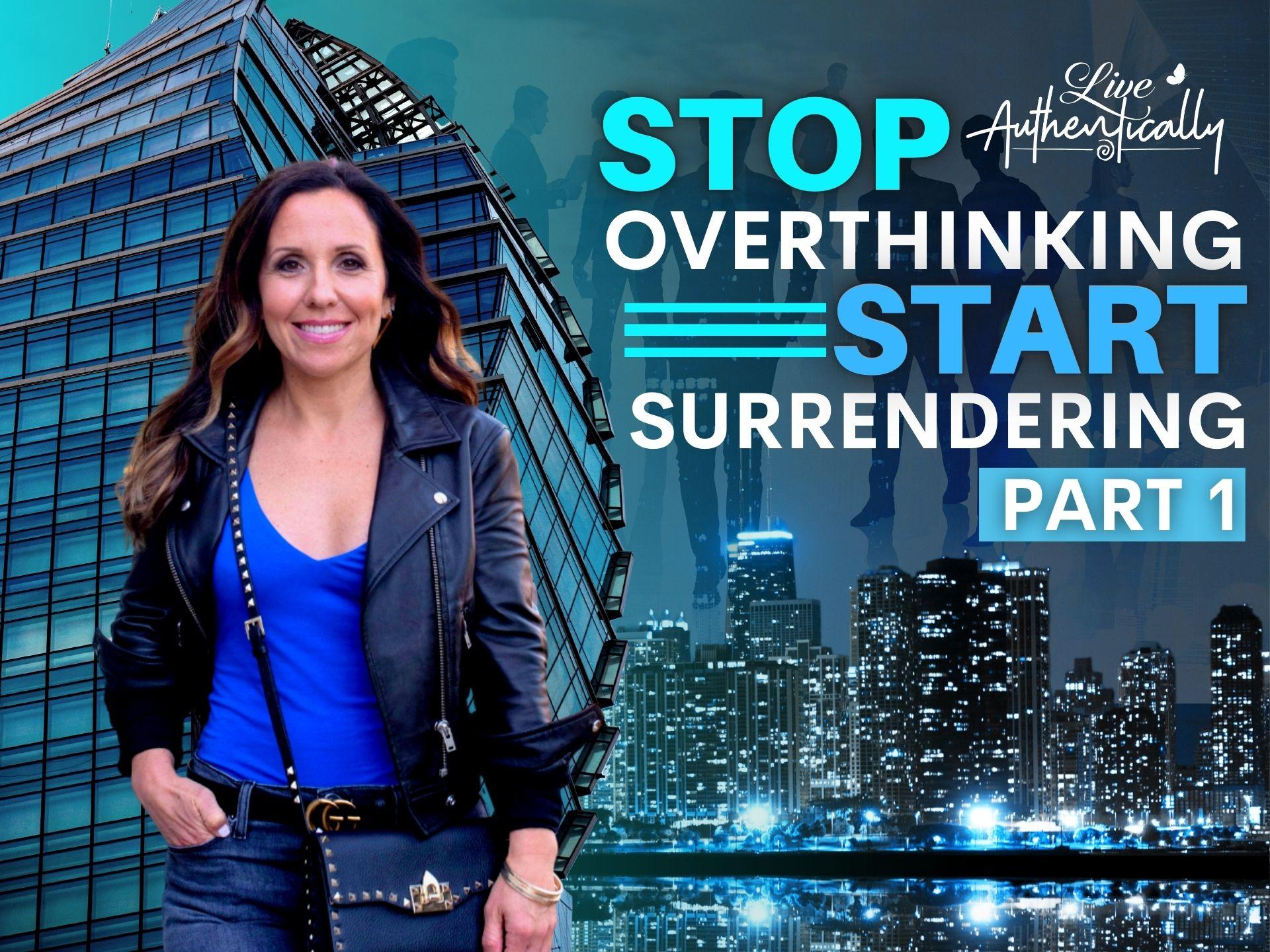 Stop Overthinking, Start Surrendering - Part 1