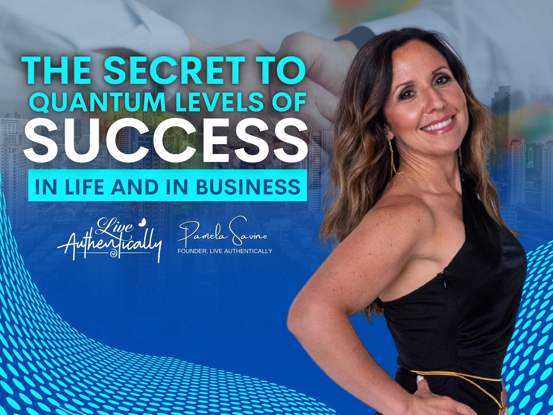 The Secret to Quantum Levels of Success, in Life and in Business
