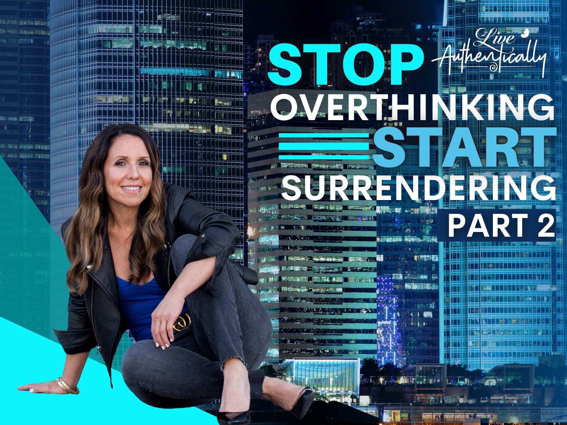 Stop Overthinking, Start Surrendering - Part 2