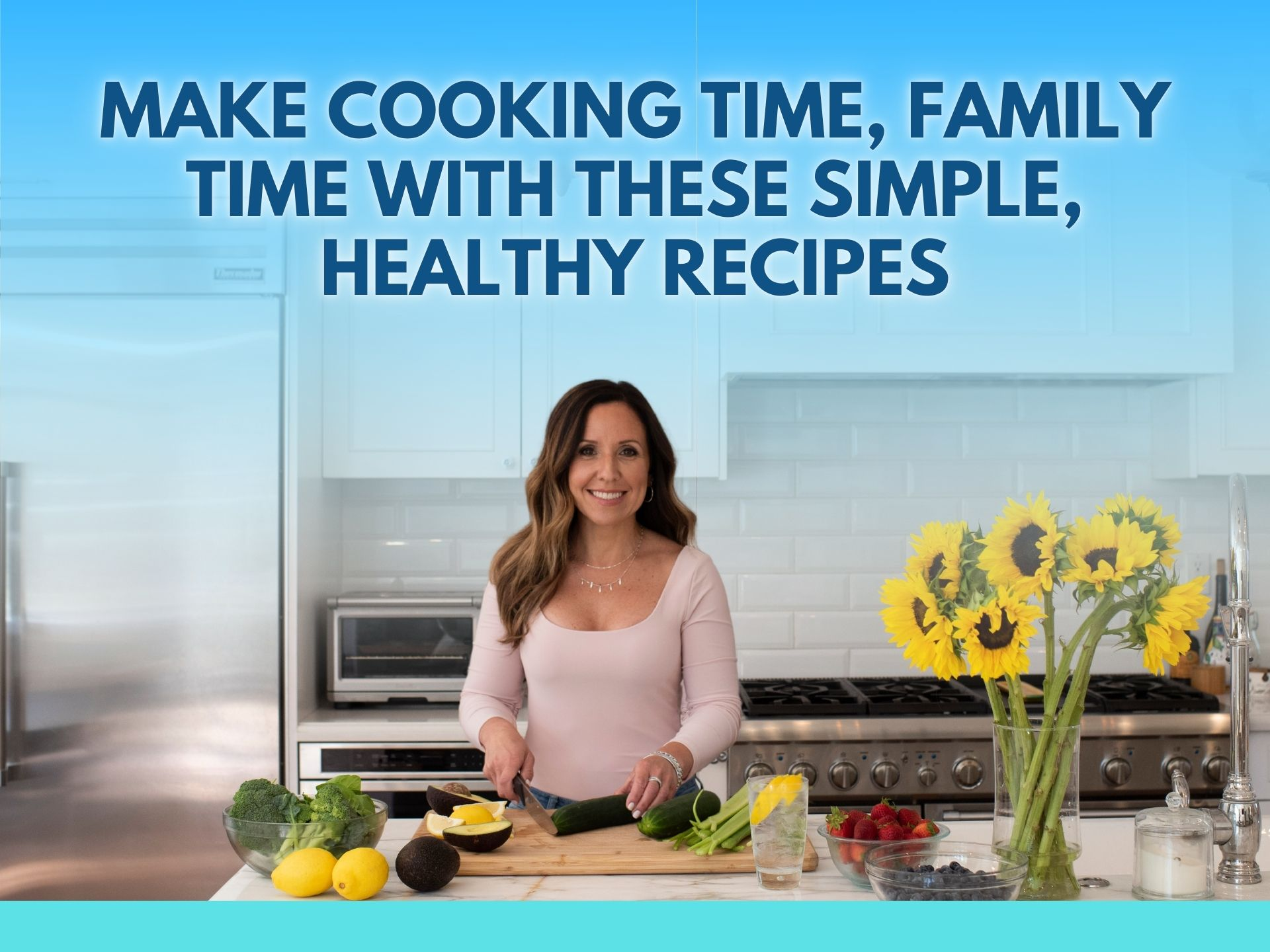 Make Cooking Time, Family Time with These Simple, Healthy Recipes
